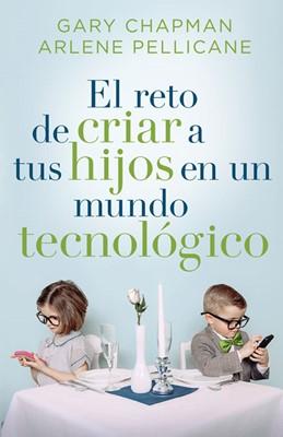 El Reto de Criar a tus Hijos en un Mundo Tecnológico (Rústica)
