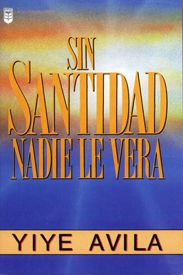 Sin Santidad Nadie le Verá (Rústica)