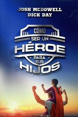 Cómo Ser Un Héroe Para Tus Hijos (Rústica)