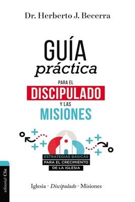 Guia Practica Para El Discipulado Y Las Misiones (Rústica)