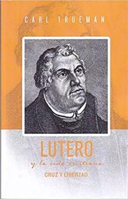 Lutero y la Vida Cristiana (Rustica)