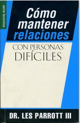 Cómo Mantener Relaciones con Personas Difíciles (Rustica)