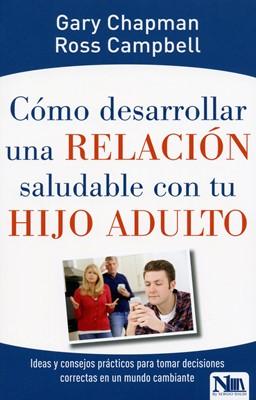 Como Desarrollar Una Relación Saludable Con Tu Hijo Adulto (Rústica)