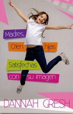 Madres, Críen Hijas Satisfechas con su Imagen (Rústica)