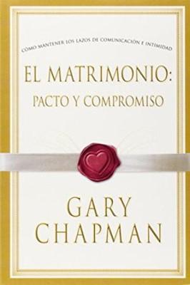 El Matrimonio Pacto Y Compromiso (Rústica)